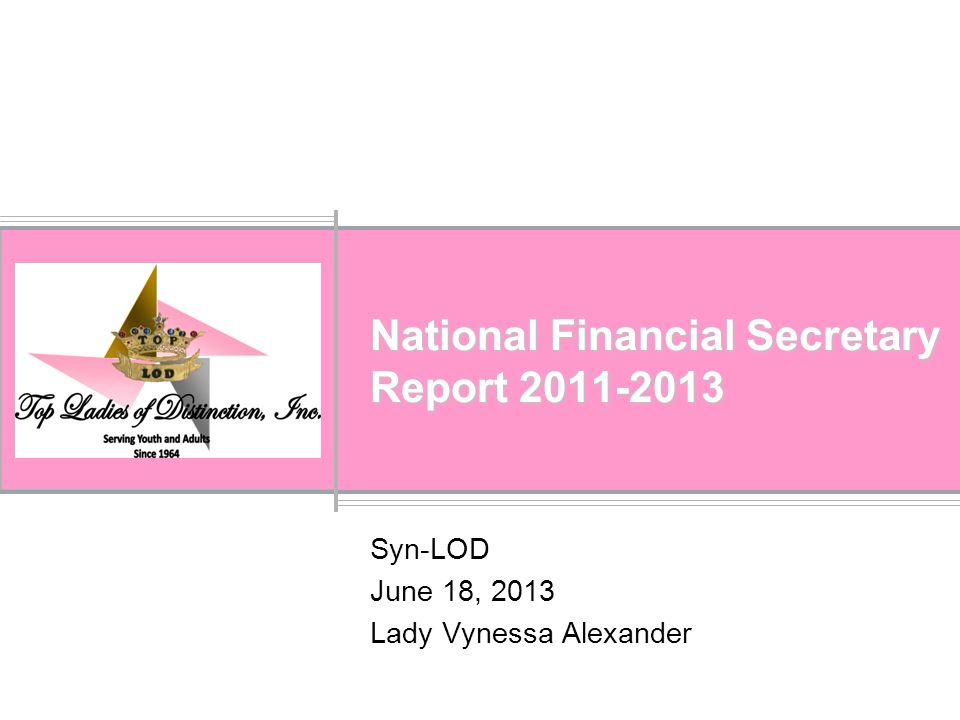 National Financial Secretary Report 2011-2013 Syn-LOD June 18, 2013 Lady Vynessa Alexander