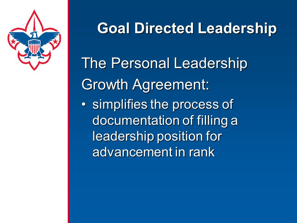 Goal Directed Leadership The Personal Leadership Growth Agreement: simplifies the process of documentation of filling a leadership position for advanc