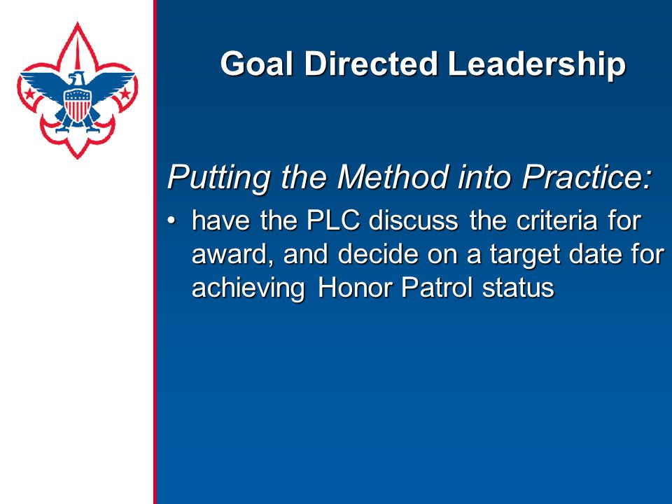 Goal Directed Leadership Putting the Method into Practice: have the PLC discuss the criteria for award, and decide on a target date for achieving Hono