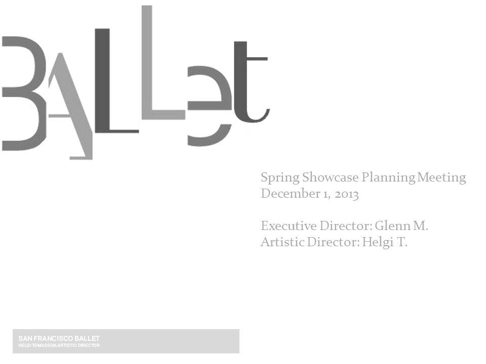 Spring Showcase Planning Meeting December 1, 2013 Executive Director: Glenn M. Artistic Director: Helgi T.
