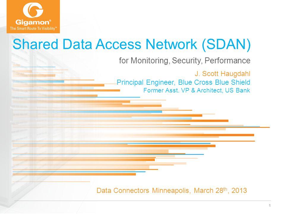 for Monitoring, Security, Performance Shared Data Access Network (SDAN) 1 J. Scott Haugdahl Principal Engineer, Blue Cross Blue Shield Former Asst. VP