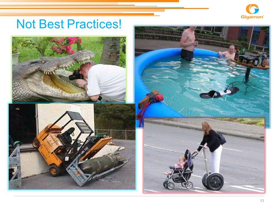 Not Best Practices! 13