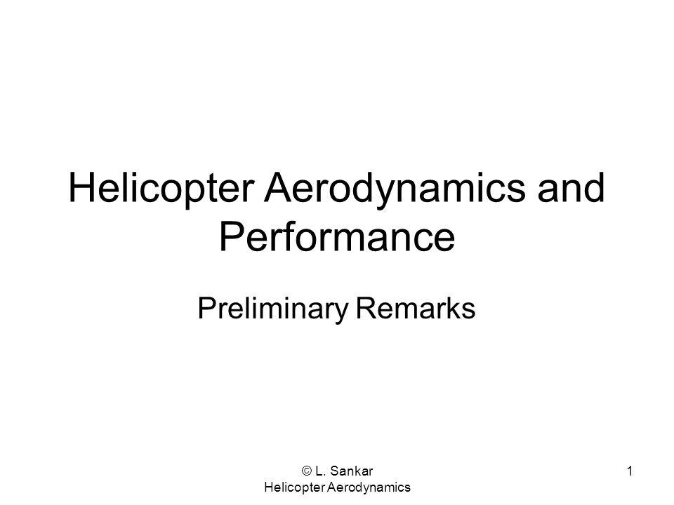 © L. Sankar Helicopter Aerodynamics 1 Helicopter Aerodynamics and Performance Preliminary Remarks