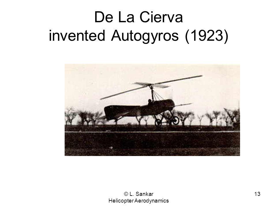 © L. Sankar Helicopter Aerodynamics 13 De La Cierva invented Autogyros (1923)