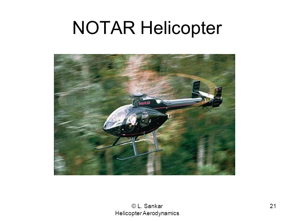 © L. Sankar Helicopter Aerodynamics 21 NOTAR Helicopter