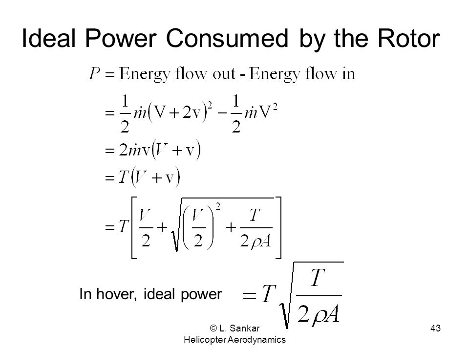 © L. Sankar Helicopter Aerodynamics 43 Ideal Power Consumed by the Rotor In hover, ideal power
