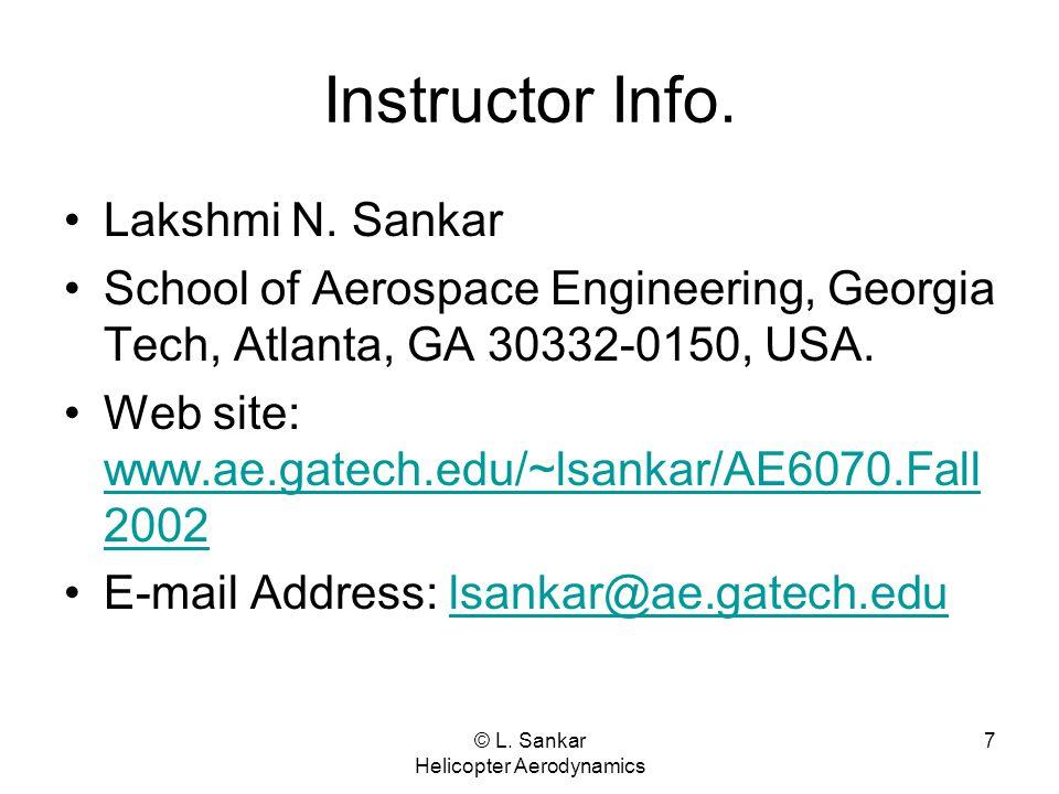 © L. Sankar Helicopter Aerodynamics 7 Instructor Info. Lakshmi N. Sankar School of Aerospace Engineering, Georgia Tech, Atlanta, GA 30332-0150, USA. W