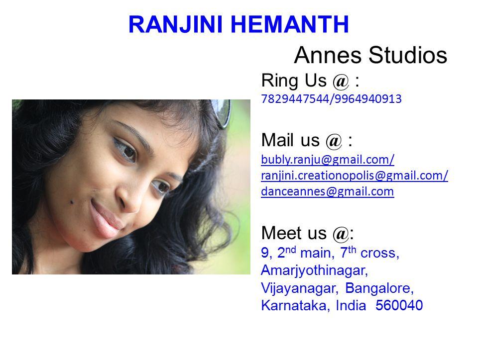 RANJINI HEMANTH Annes Studios Ring Us @ : 7829447544/9964940913 Mail us @ : bubly.ranju@gmail.com/ ranjini.creationopolis@gmail.com/ danceannes@gmail.