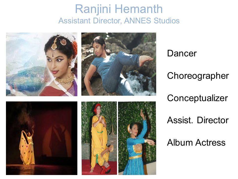Ranjini Hemanth Assistant Director, ANNES Studios Dancer Choreographer Conceptualizer Assist. Director Album Actress