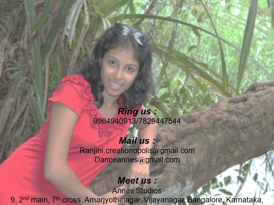 Contact us Ring us : 9964940913/7829447544 Mail us : Ranjini.creationopolis@gmail.com Danceannes@gmail.com Meet us : Annes Studios 9, 2 nd main, 7 th