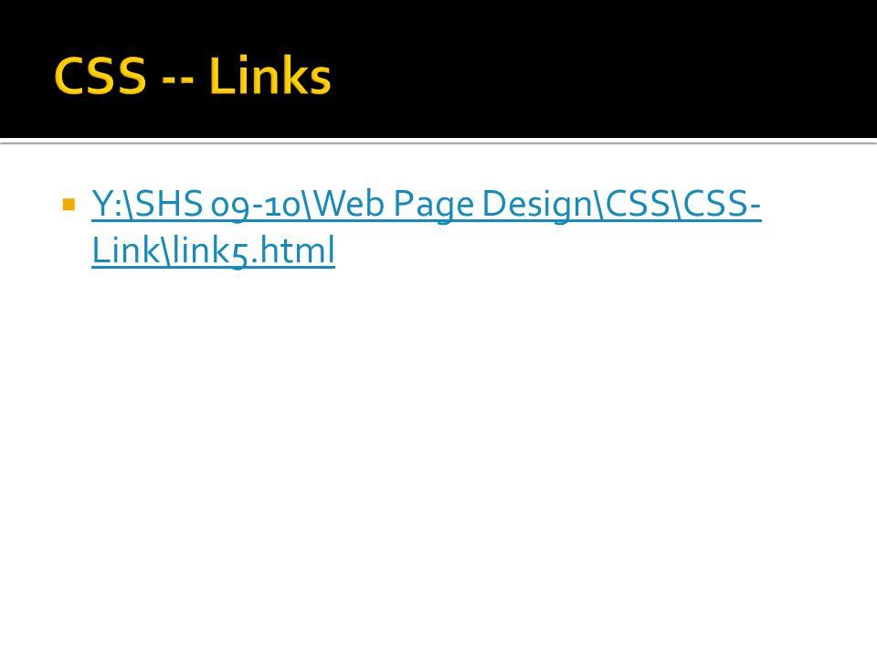  Y:\SHS 09-10\Web Page Design\CSS\CSS- Link\link5.html Y:\SHS 09-10\Web Page Design\CSS\CSS- Link\link5.html