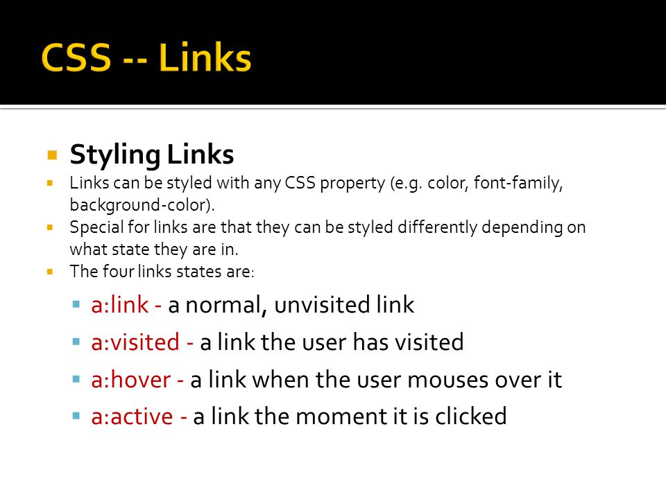  Styling Links  Links can be styled with any CSS property (e.g.