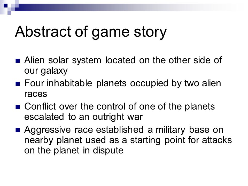 Abstract of game story Alien solar system located on the other side of our galaxy Four inhabitable planets occupied by two alien races Conflict over t