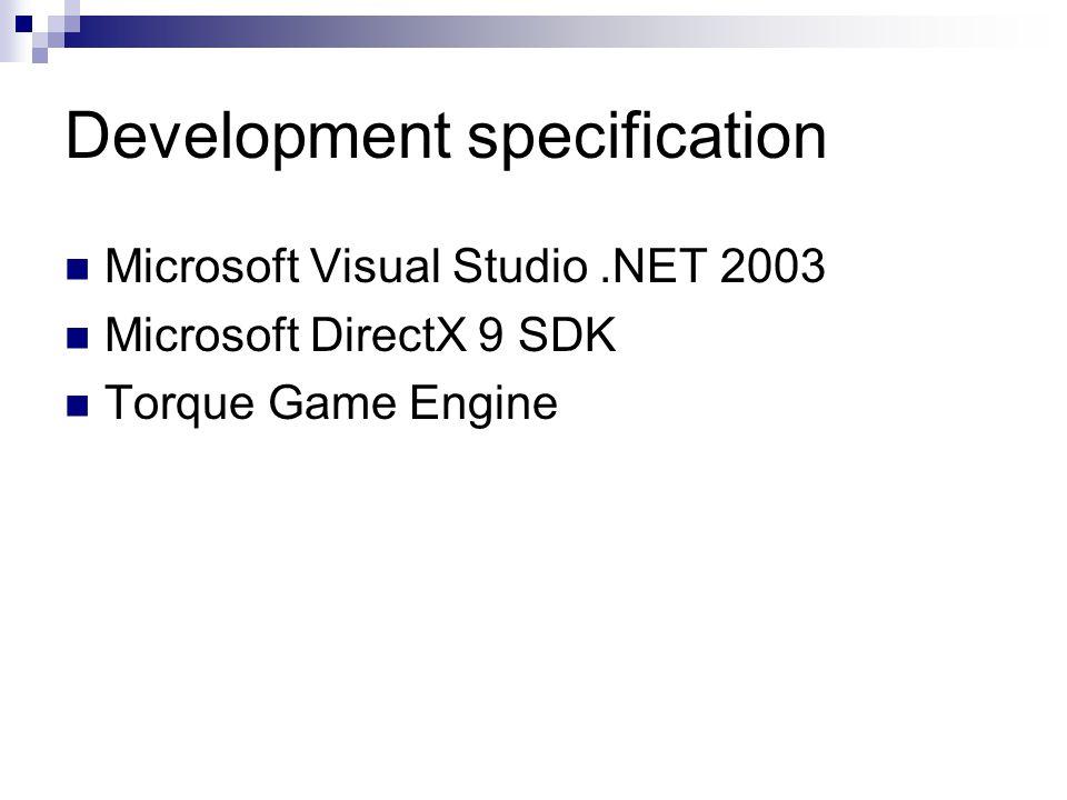 Development specification Microsoft Visual Studio.NET 2003 Microsoft DirectX 9 SDK Torque Game Engine