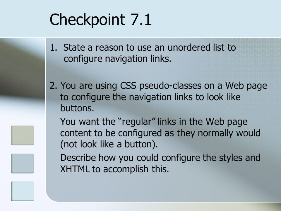 Checkpoint 7.1 1. State a reason to use an unordered list to configure navigation links. 2. You are using CSS pseudo-classes on a Web page to configur