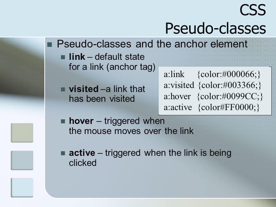 7 CSS Pseudo-classes a:link { background-color: #ffffff; color: #ff0000; } a:visited { background-color: #ffffff; color: #00ff00; } a:hover { background-color: #ffffff; color: #000066; text-decoration: none; }