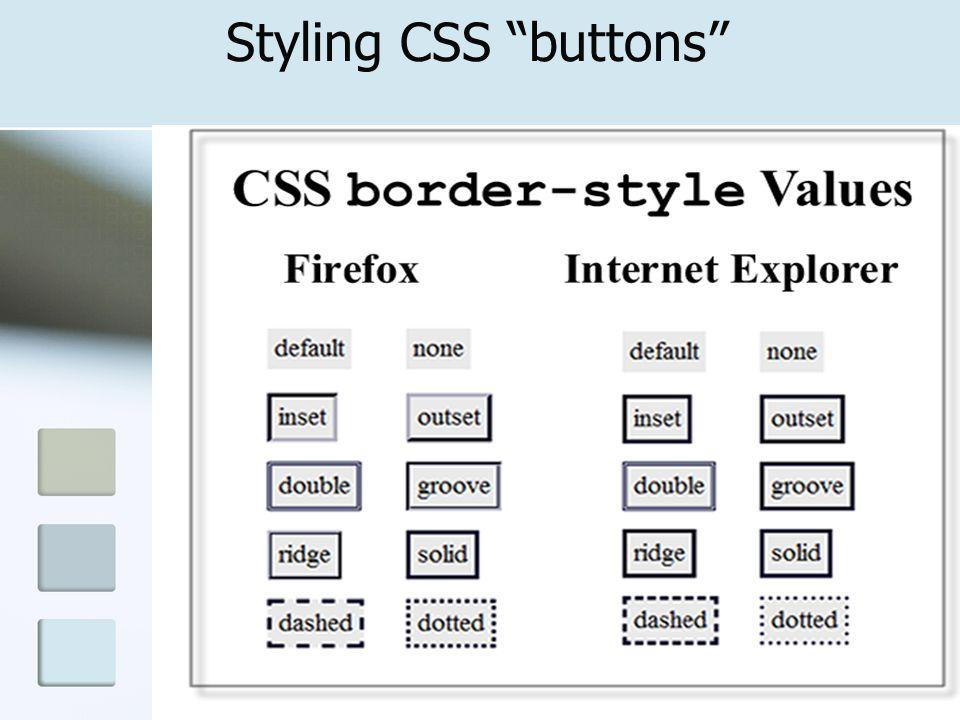 9 CSS buttons .button { border: 2px inset #cccccc; width: 100px; padding: 3px 15px; color: #ffffff; background-color: #006600; font-family: Arial, Helvetica, sans-serif; font-size: 16px; font-weight: bold; text-align: center; text-decoration:none; } a.button:link { color : #FFFFFF; } a.button:visited { color : #cccccc; } a.button:hover { color : #66cc33; border:2px outset #cccccc; } CSS Buttons.