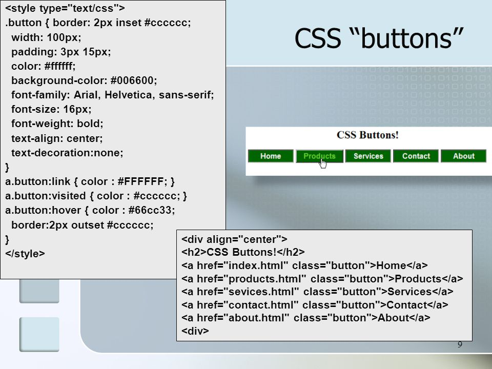 "9 CSS ""buttons"".button { border: 2px inset #cccccc; width: 100px; padding: 3px 15px; color: #ffffff; background-color: #006600; font-family: Arial, He"