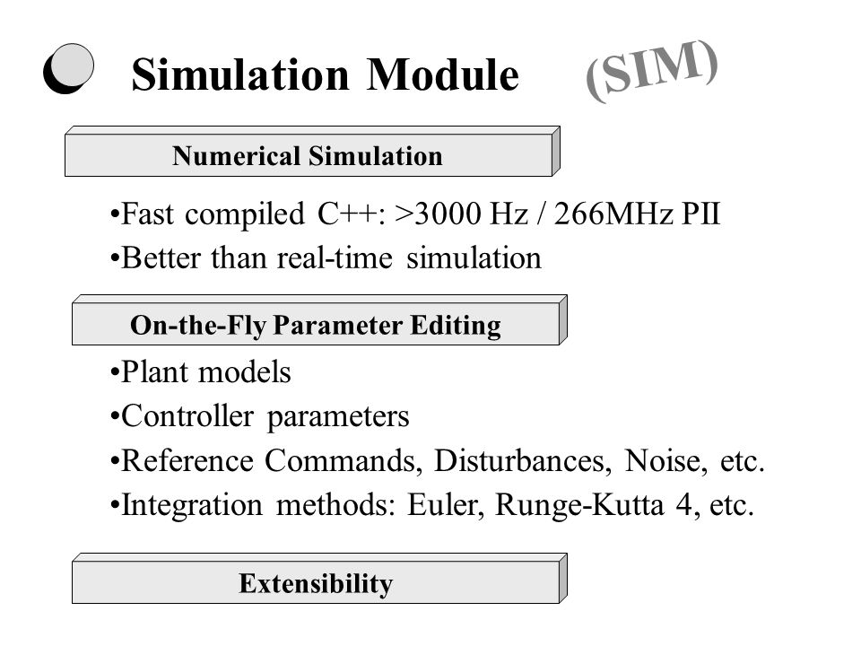 Changing plant parameters on-the-fly Playback of externally generated simulation: e.g.