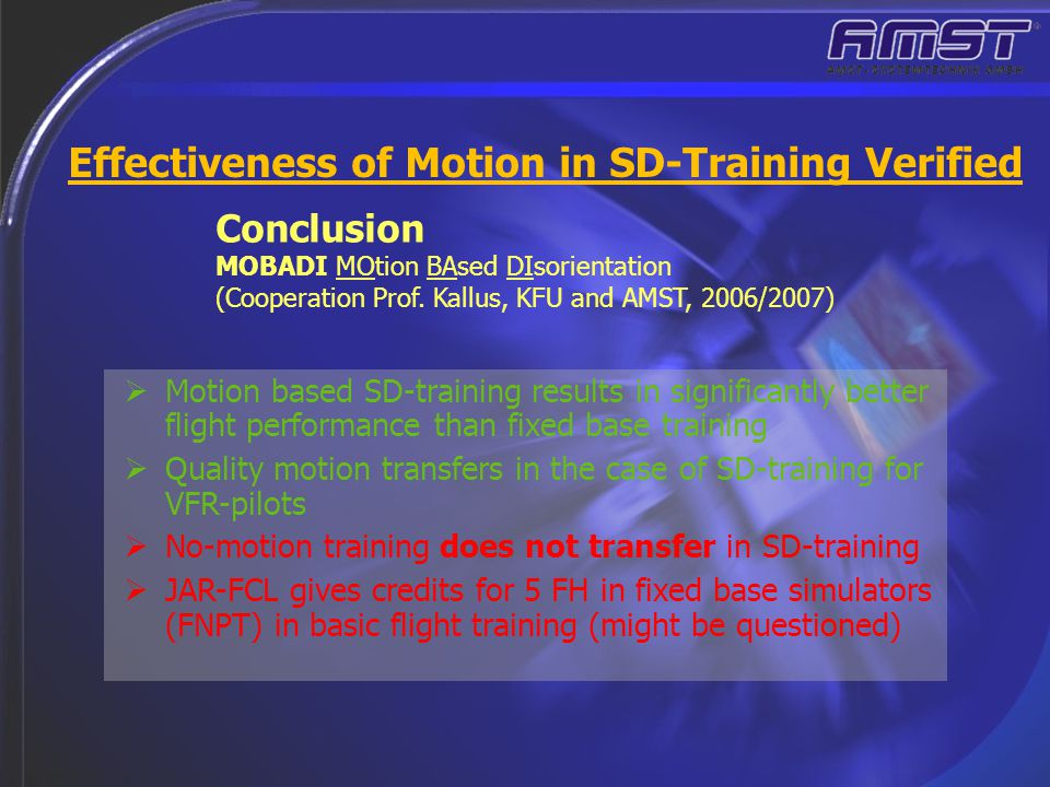 Effectiveness of Motion in SD-Training Verified Conclusion MOBADI MOtion BAsed DIsorientation (Cooperation Prof. Kallus, KFU and AMST, 2006/2007)  Mo