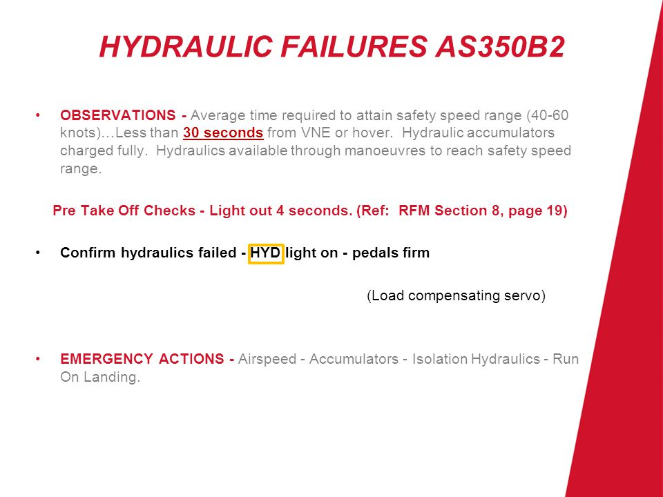 HYDRAULIC FAILURES AS350B2 AIR EXERCISE - (1) Recognise Hydraulic Failure HYD light on - HORN - Sounds - Pedals Firm - Controls Powered.