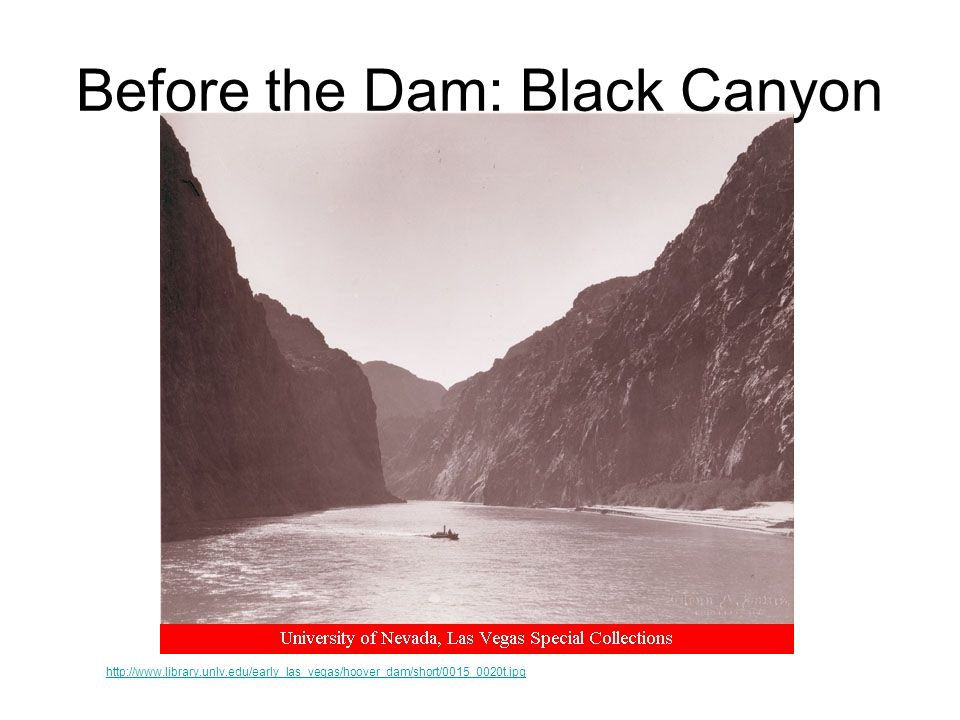 Before the Dam: Black Canyon http://www.library.unlv.edu/early_las_vegas/hoover_dam/short/0015_0020t.jpg