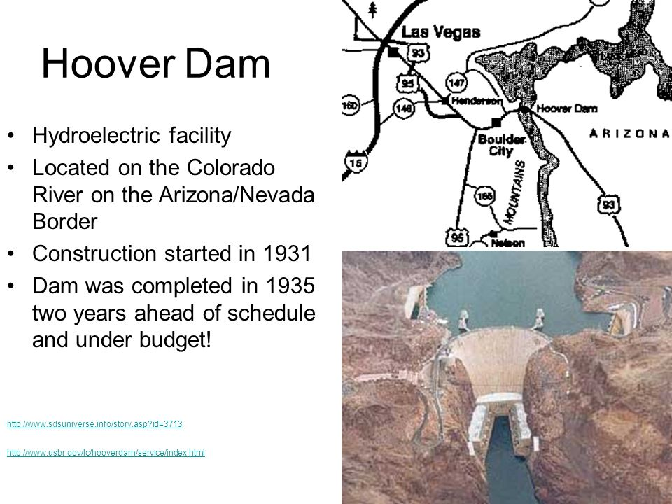 Hoover Dam Hydroelectric facility Located on the Colorado River on the Arizona/Nevada Border Construction started in 1931 Dam was completed in 1935 tw