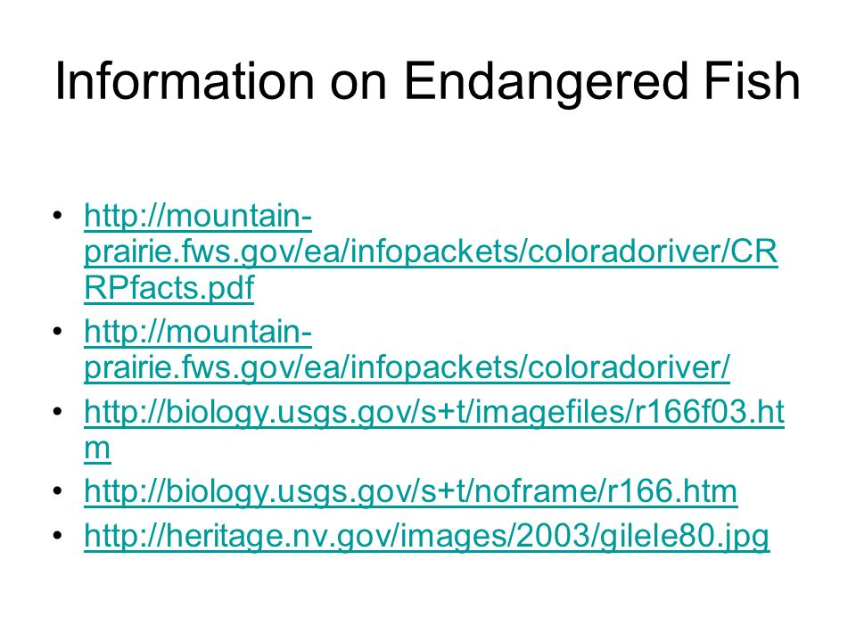 Information on Endangered Fish http://mountain- prairie.fws.gov/ea/infopackets/coloradoriver/CR RPfacts.pdfhttp://mountain- prairie.fws.gov/ea/infopac
