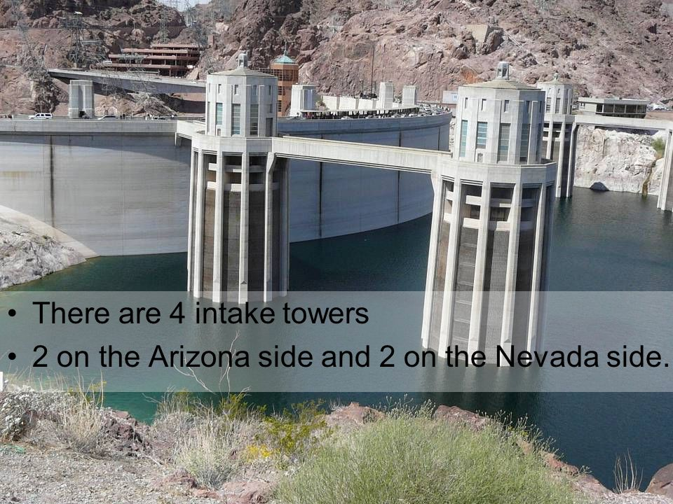 There are 4 intake towers 2 on the Arizona side and 2 on the Nevada side.