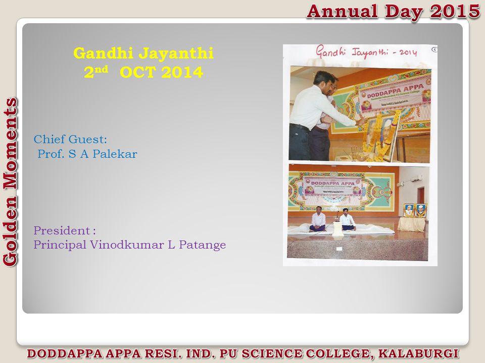 Gandhi Jayanthi 2 nd OCT 2014 Chief Guest: Prof. S A Palekar President : Principal Vinodkumar L Patange