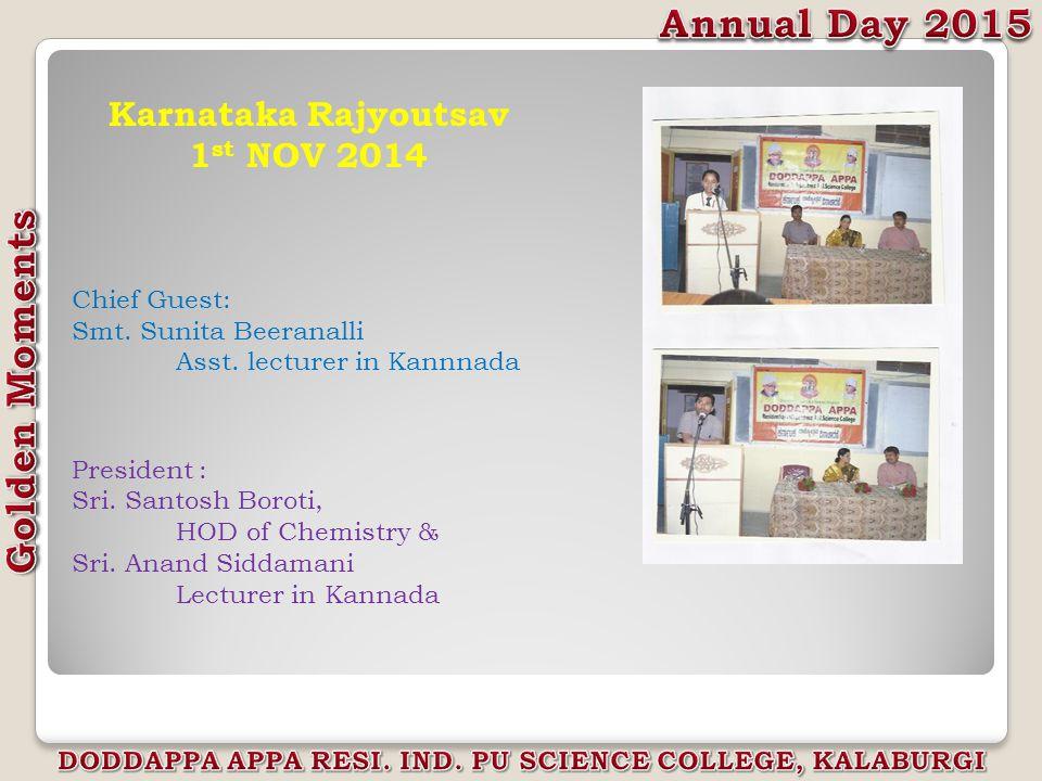Karnataka Rajyoutsav 1 st NOV 2014 Chief Guest: Smt. Sunita Beeranalli Asst. lecturer in Kannnada President : Sri. Santosh Boroti, HOD of Chemistry &