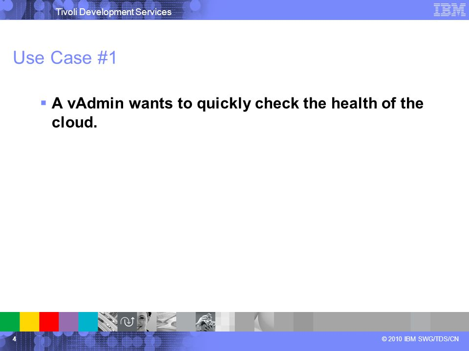 Tivoli Development Services © 2010 IBM SWG/TDS/CN Use Case #1  A vAdmin wants to quickly check the health of the cloud. 4