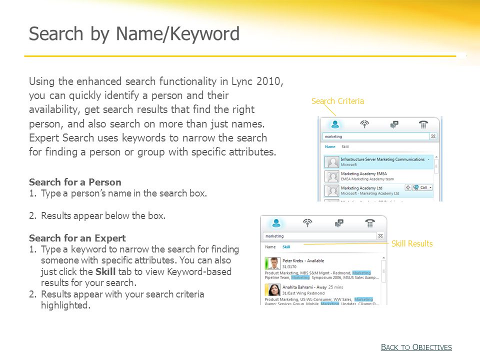 Using the enhanced search functionality in Lync 2010, you can quickly identify a person and their availability, get search results that find the right person, and also search on more than just names.
