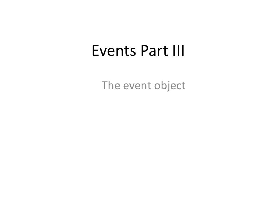 Events Part III The event object