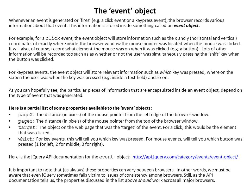 The 'event' object Whenever an event is generated or 'fires' (e.g.