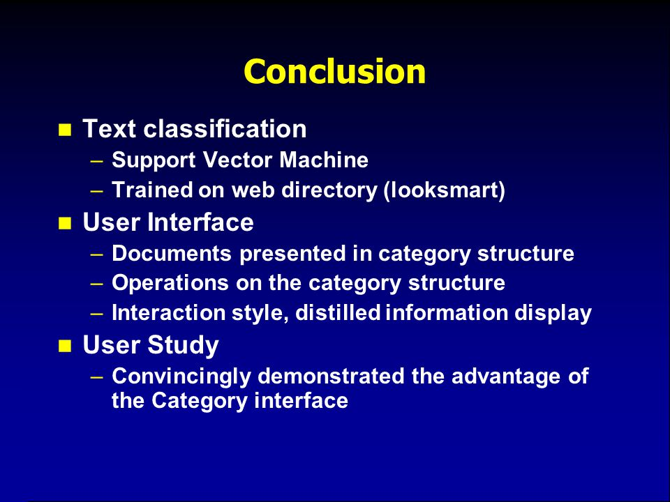Conclusion Text classification –Support Vector Machine –Trained on web directory (looksmart) User Interface –Documents presented in category structure