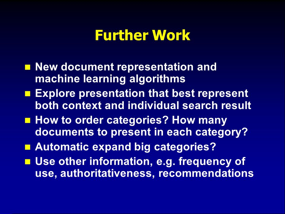 Further Work New document representation and machine learning algorithms Explore presentation that best represent both context and individual search r
