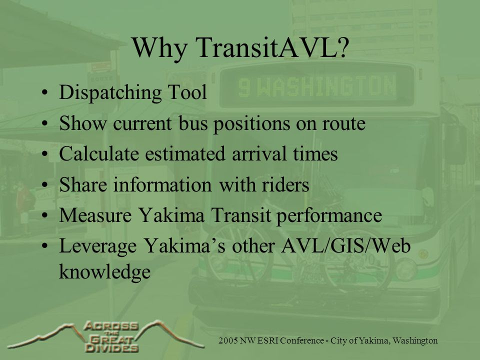 2005 NW ESRI Conference - City of Yakima, Washington Why TransitAVL.