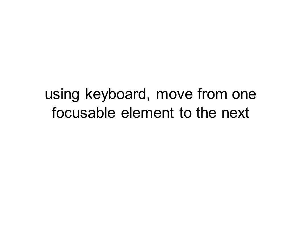 using keyboard, move from one focusable element to the next