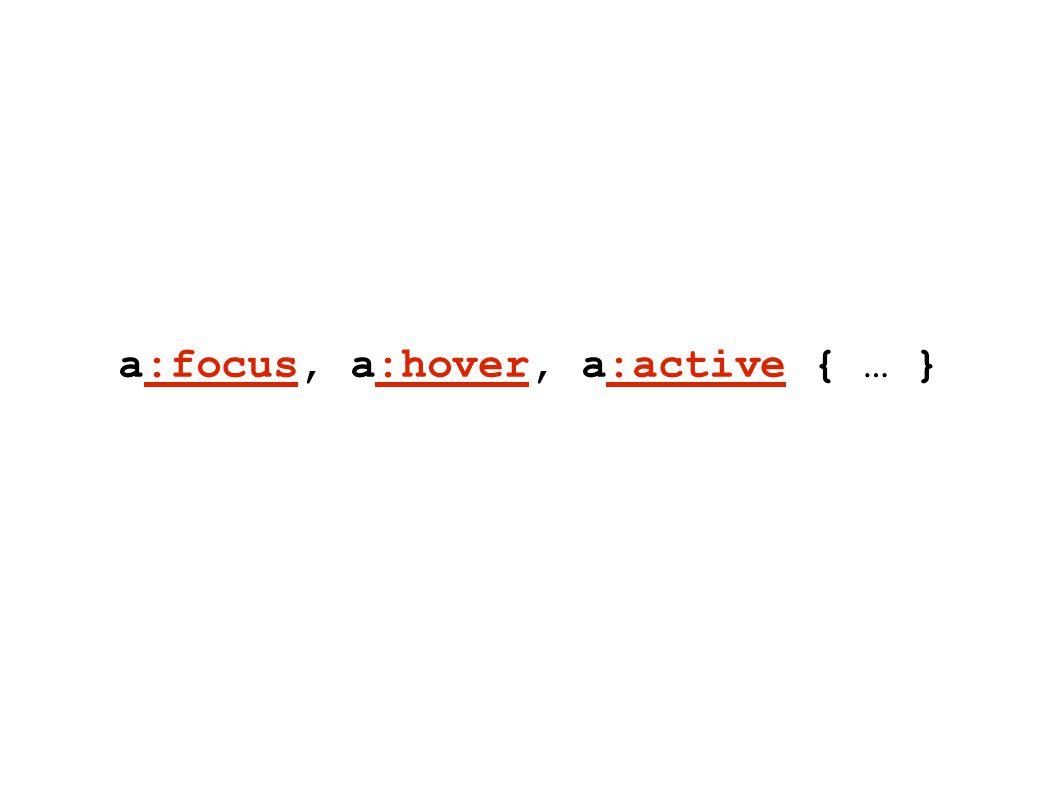 a:focus, a:hover, a:active { … }