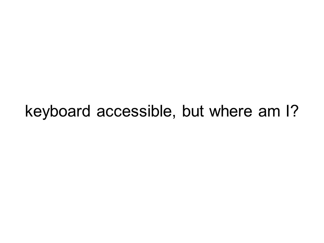 keyboard accessible, but where am I?