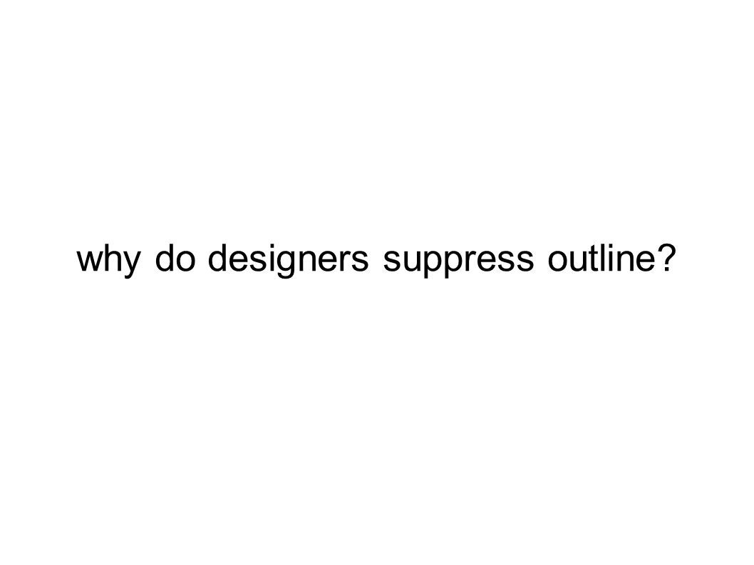 why do designers suppress outline?