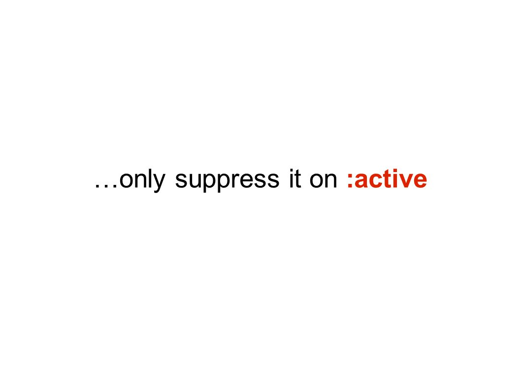 …only suppress it on :active