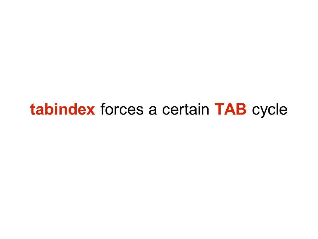 tabindex forces a certain TAB cycle