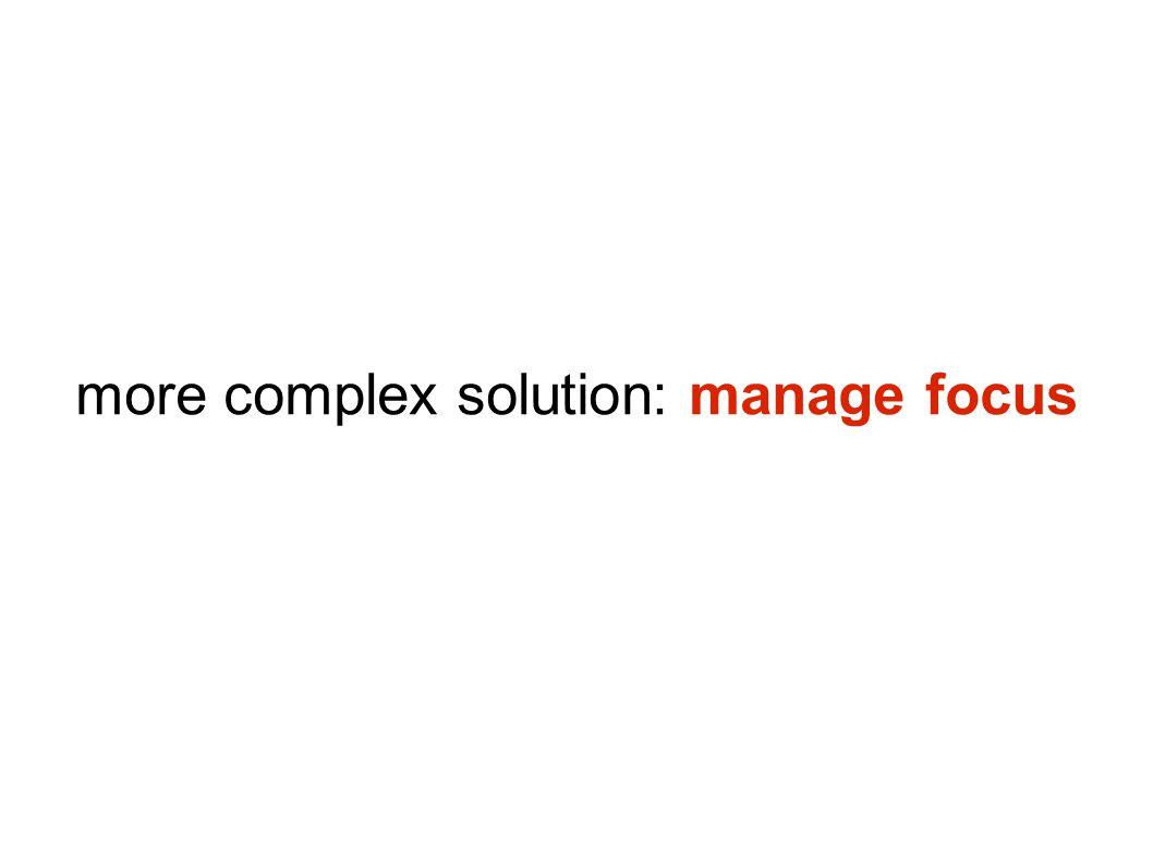more complex solution: manage focus
