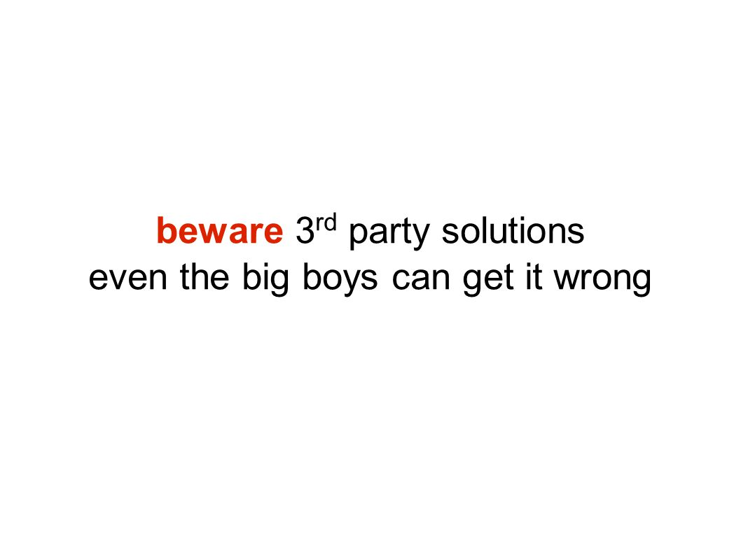 beware 3 rd party solutions even the big boys can get it wrong