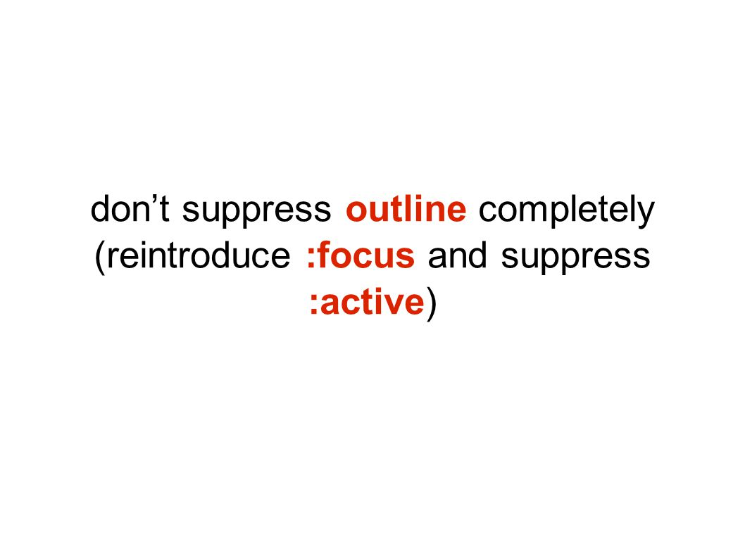 don't suppress outline completely (reintroduce :focus and suppress :active)