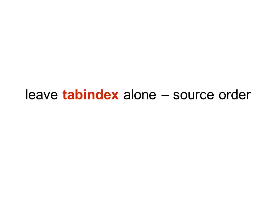 leave tabindex alone – source order
