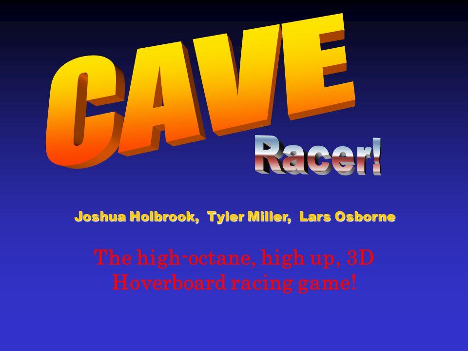 The high-octane, high up, 3D Hoverboard racing game! Joshua Holbrook, Tyler Miller, Lars Osborne