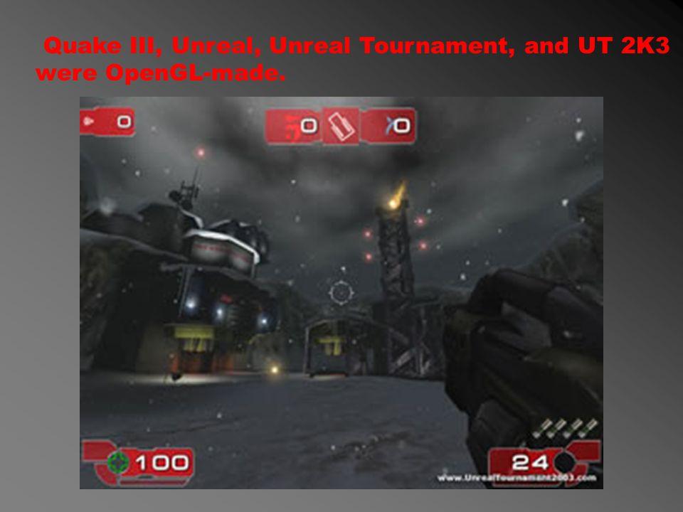 Quake III, Unreal, Unreal Tournament, and UT 2K3 were OpenGL-made.
